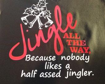Jingle all the way, because nobody likes a half assed jinglershirt