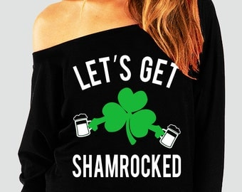LET'S GET SHAMROCKED St. Patty's Day Off-Shoulder Sweatshirt, St. Patrick's Day Shirt, Funny, Shamrock