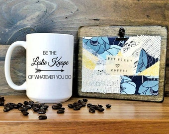 Be the Leslie Knope of whatever you do mug / parks and recreation / parks and rec / ron swanson / leslie knope mug / treat yo self / coffee