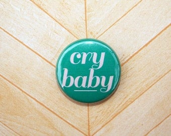 Cry Baby- One Inch Pinback Button Magnet