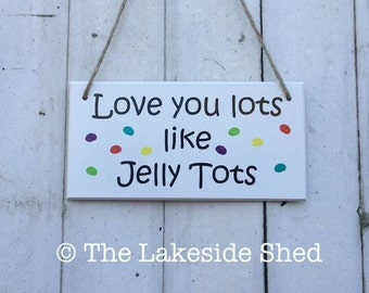 Love you lots like jelly tots White Wooden Sign / Plaque