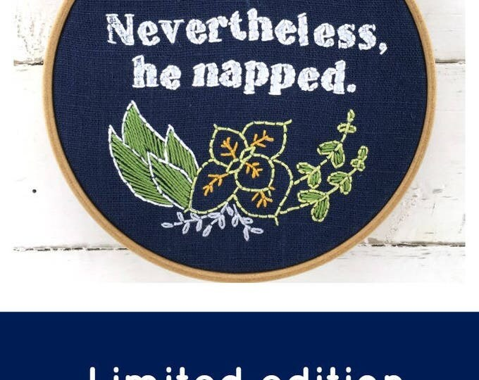 Nevertheless, He Napped - Embroidery Kit