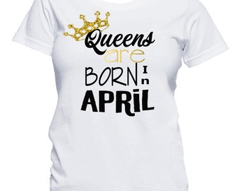 Queens Are Born In April Shirt, Birthday T-Shirt, Birthday Girl Shirt, 21st Birthday, Birthday Shirt, Birthday Girl, Queens are born