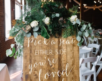 Wooden Wedding Sign - Entry Welcome Sign - Pick a Seat Either Side You're Loved By Both The Groom and Bride - Sophia Collection