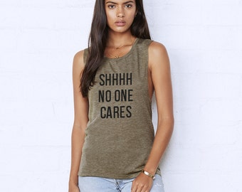Shhh No One Cares Muscle Tee - Heather Olive Muscle Tee - Womens Muscle Tank - No One Cares Tank