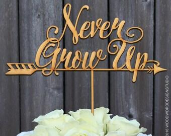 Never Grow Up- Cake Topper-Birthday