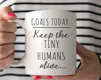 Gift for Her, Funny Mugs, Valentine's Day, Goals today keep the tiny humans alive, Mom mugs, Funny Quote Mug, Wife Gift, Cute Mug, Mommy Mug