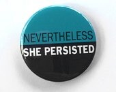 Nevertheless She Persisted Pin or Magnet - Persist Political, Elizabeth Warren, Feminist, Feminism, Girl Power Pinback Button, Magnet, Badge