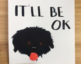 Original painting 'it'll be ok' black dog. Watercolour & ink illustration. On heavy weight acid free paper.