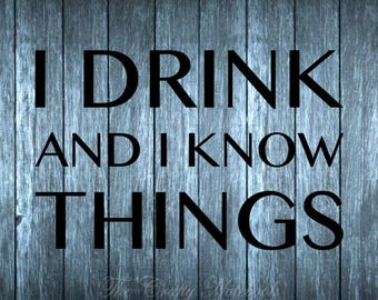 I Drink And I Know Things Funny Decal Vinyl Sticker • Vehicle • Yeti • Tumbler • Choose Your Color/Size • Large Orders Welcome
