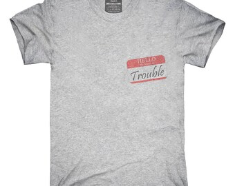 Hello My Name Is Trouble T-Shirt, Hoodie, Tank Top, Gifts