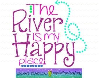 the river is my happy place svg, svg files, svg file, river svg, hunting svg, country girl svg, svg quotes, river svg files, river files