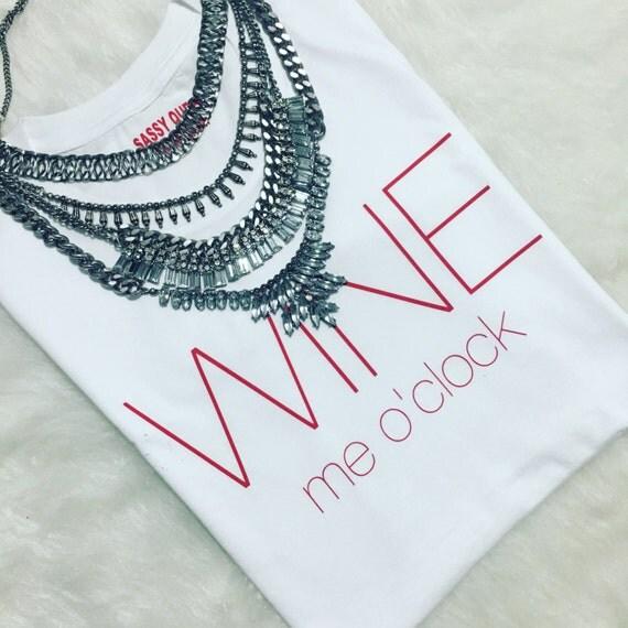 Wine me o'clock / Statement Tee / Graphic Tee / Statement Tshirt / Graphic Tshirt / T shirt