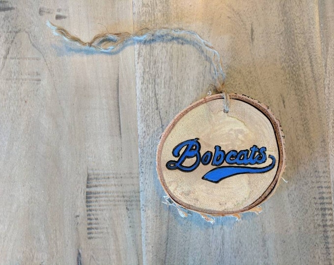 Charlotte Bobcats - Texas State Bobcats - Montana State Bobcats - Handpainted Log Slice Ornament- Pick Your Color- Bobcats