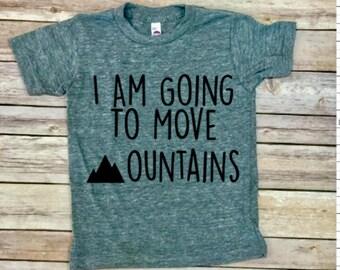 I Am Going To Move Mountains Shirt - Kid Shirt - Toddler Shirt - Mountain Shirt - Move Mountains - Kids Clothing - Nature Shirts