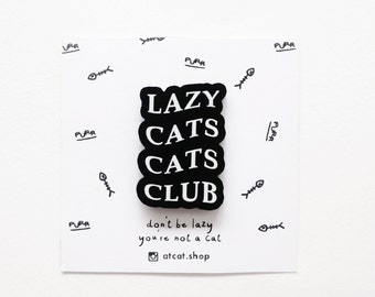 Lazy Cats Club Acrylic Pin