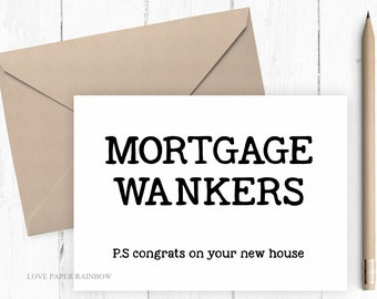 mortgage wankers, rude new house card, insult card, rude moving house card, first home, first house, rude first house card, funny new house