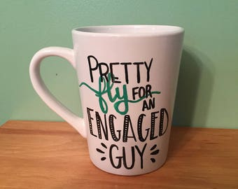 Pretty fly for an engaged guy mug, funy mug, engagement gift, engagement mug, engagement gift for him