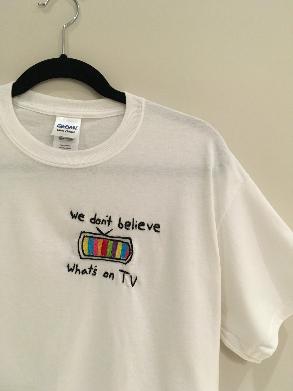 We don t believe whats s on v embroidered shirt