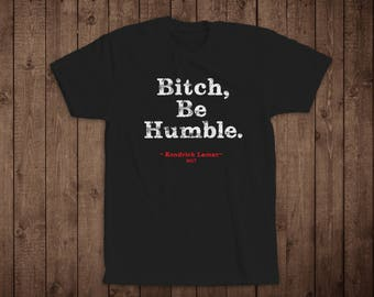 "T-Shirt- Music Quote T-Shirt- ""Be Humble"", Kendrick Lamar"