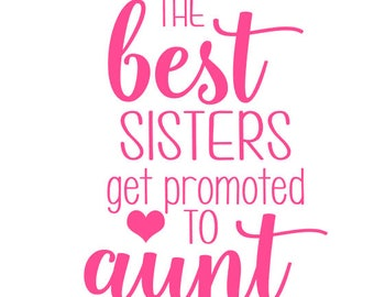 The Best Sisters Get Promoted to Aunt Decal, Aunt Decal, New Aunt Decal, Sister Decal, New Baby Aunt Decal, Best Sister Best Aunt Decal