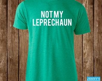 Not My Leprechaun | Funny St Patricks Day T shirt | St Paddys day Leprechaun tee | Anti Trump Tee