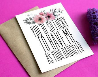 You're So Lucky To Have Me As Your Daughter Card, mothers day card, fathers day card, greeting card, floral card, blank inside