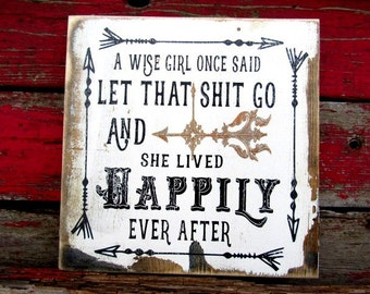 "a wise girl once said let that shit go  Farmhouse Style Decor 11x11"" 1626 wood sign Farm Decor Funny Sign Vintage distressed sassy pallet"