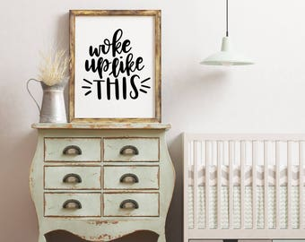 INSTANT DOWNLOAD - digital print - woke up like this - wall decor - baby room decor -  office decor