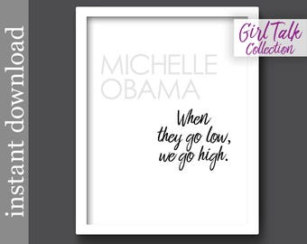Michelle Obama Quote, Go High Printable, Girl Talk Quotes, inspiration quote, gift for her, anti bullying, office wall art, classroom poster