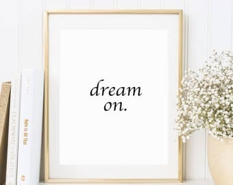 Dream on, Fineart print, poster, art, quotes, motivational quote, typography, text art, word art, minimalistic, black and white