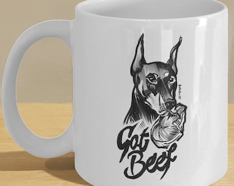 Doberman lover - beef lover - doberman gifts - doberman mug - Got Beef coffee cup - Funny doberman pinscher art