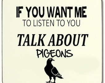 If You Want Me To Listen talk about PIGEONS Beverage coaster