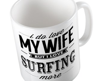 I Do Love My WIFE but I Love SURFING More mug/cup cheeky gift christmas birthday present
