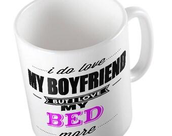 I Do LOVE My Boyfriend but I love MY BED More Mug