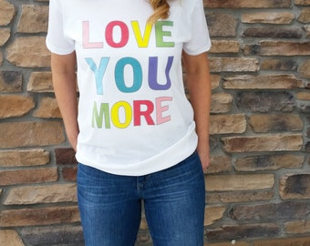 Love You More, rainbow tee, rainbowtized tee, valentine tee, love tee, love t-shirt, engagement t-shirt, rainbow t-shirt, rainbow shirt