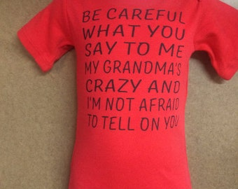 Be Careful What You Say To Me, My Grandma's crazy and I'm Not Afraid To Tell On You Custom Design Onesie