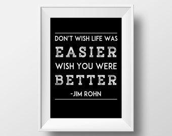 Printable Don't Wish Life Was Easier Print Motivational Quote Jim Rohn Wall Art Instant Download Home Office Decor Birthday Gift Black White
