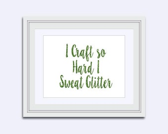 Craft so hard I sweat glitter - funny quote - faux glitter quote - gift for her - women gift - wall art - Printable quote - Digital download