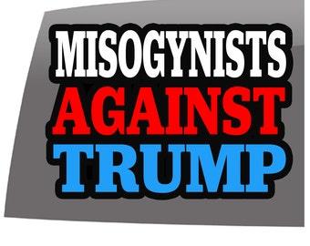 Misogynists Against Trump- Anti Trump Window Decals - High Quality - 5 year - Outdoor Vinyl Sticker - Decal- political