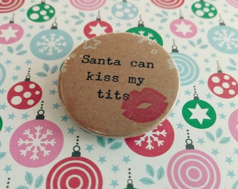 Handmade rude funny Christmas badge - 38mm - button badge - sweary pin badge