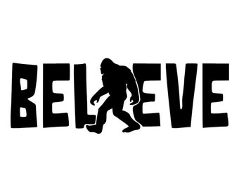 Bigfoot Believe | Sasquatch | I Believe | Bigfoot sticker | Bigfoot Decal | Yeti Cup Decal | Tumbler Decal Laptop | Laptop Sticker