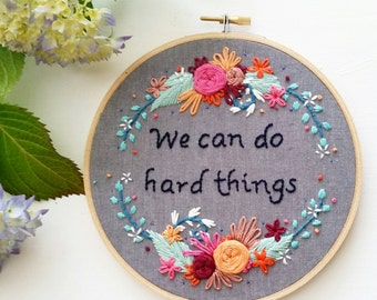 Embroidery Hoop Wall Art - Inspirational Motivational Framed Quote - We Can Do Hard Things - Floral Modern Embroidery - Namaste Embroidery