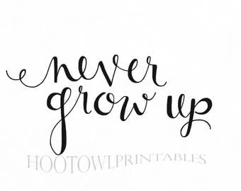 Never Grow Up, Nursery Decor Wall Art, Nursery Printable, Peter Pan Quote, Hand Lettered, Instant Download