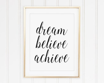 Dream believe achieve PRINTABLE art, typography wall art, inspirational art, cursive inspirational quote, gift for her, motivational quote