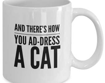And THERE'S How You ADDRESS a CAT - Cats The Musical Inspired Mug - Broadway Fan Gift - 11 oz white coffee tea cup