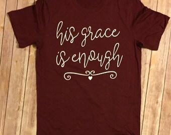 His Grace is Enough shirt Jesus Christ christian shirt church shirt