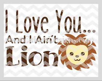 I Love You and I Ain't Lion SVG, DXF, PNG Files for Cricut and Silhouette cutting mothers Day svg, newborn svg, Love svg, fathers day svg