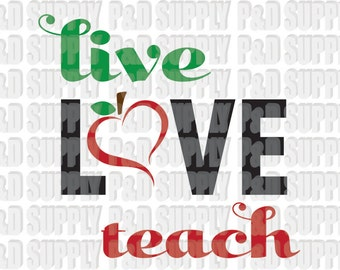 Live Love Teach Teacher SVG, DXF - Digital Cut file for Cricut or Silhouette svg dxf