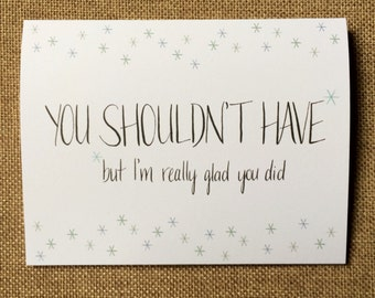 You Shouldn't Have / Thank You Card / Cheeky Gratitude / Asterisks / Grateful / Sincere / Funny / Watercolor + Calligraphy